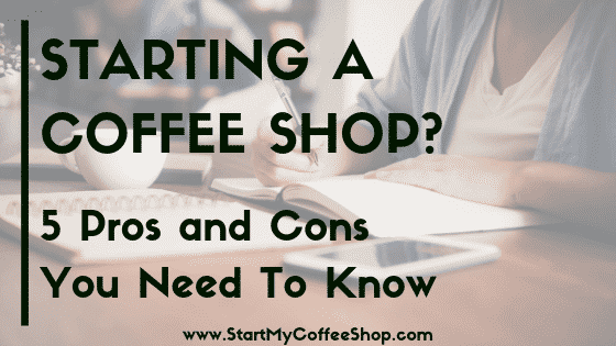 Here are 5 pros and cons of starting a coffee shop