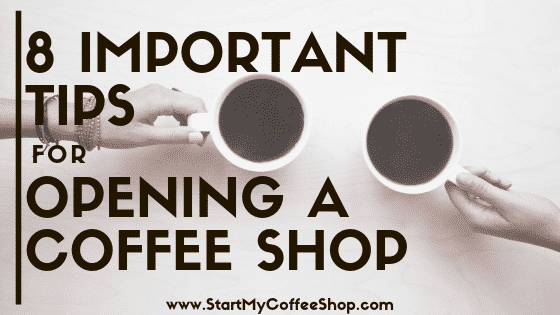 Opening A Coffee Shop? Learn These 8 Important Tips First - www.StartMyCoffeeShop.com