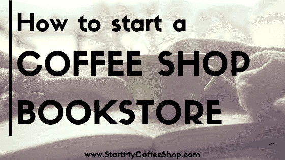 How To Start A Coffee Shop Bookstore - www.StartMyCoffeeShop.com