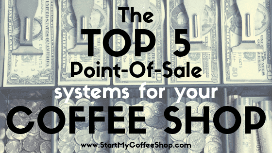 The Top 5 Point-Of-Sale Systems For Your Coffee Shop - www.StartMyCoffeeShop.com
