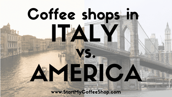 What Coffee Shops Are Like In Italy Compared To America - www.StartMyCoffeeShop.com