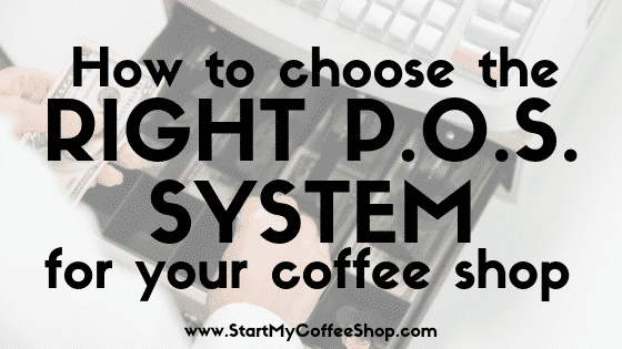 How To Choose The Right POS System For Your Coffee Shop - www.StartMyCoffeeShop.com