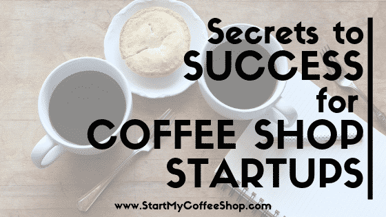 Secrets for Coffee Shop Startups to be a Great Success - www.StartMyCoffeeShop.com
