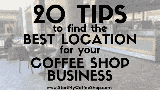 20 Tips to Find the Best Location for Your Coffee Shop Business - www.StartMyCofffeeShop.com
