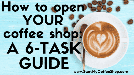 How to Open Your Own Coffee Shop: A 6-Task Guide