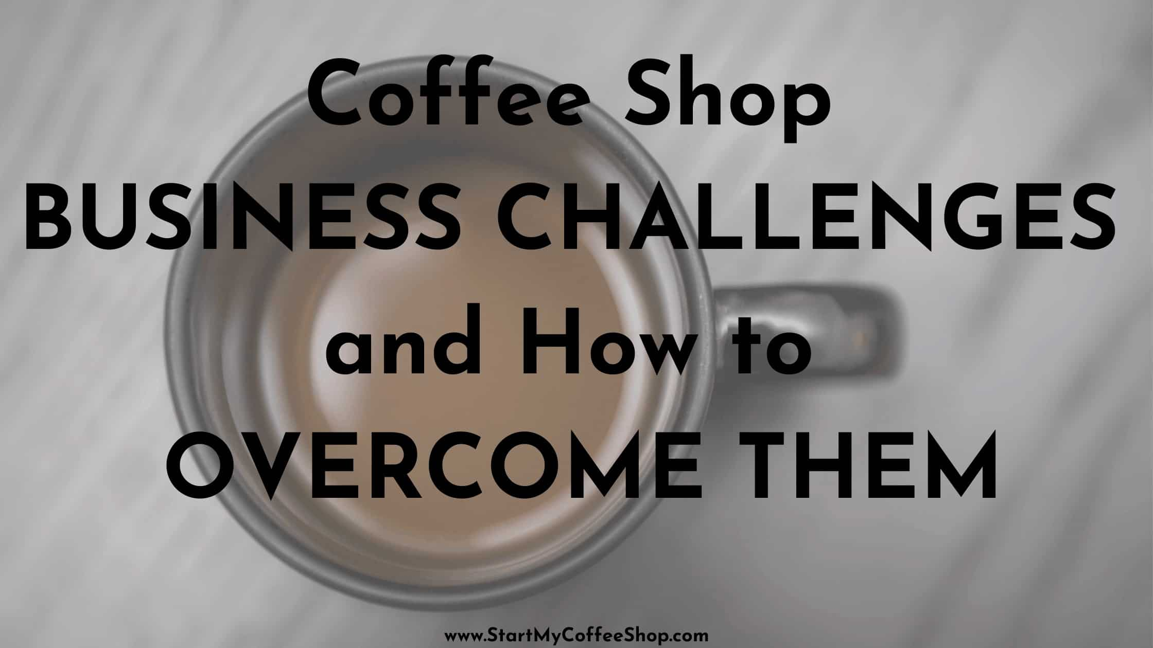 Coffee Shop Business Challenges and How to Overcome Them.