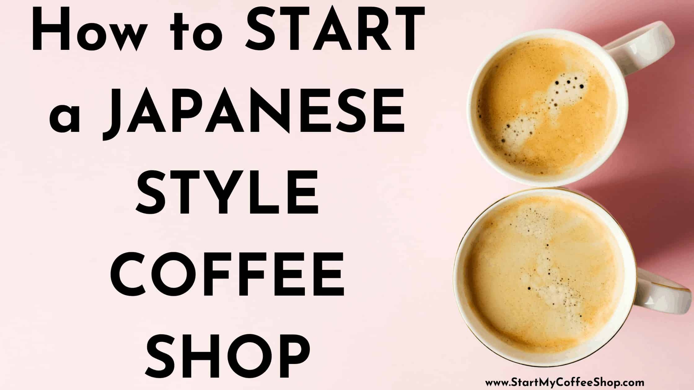 How to start a Japanese-style coffee shop