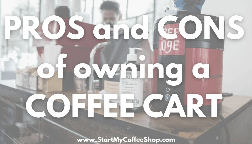 Pros and Cons of owning a coffee cart