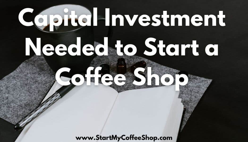 Capital Investment Needed to start a coffee shop