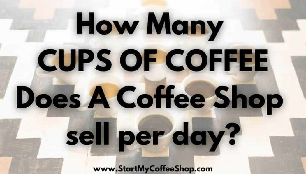 How many Cups of Coffee Does a coffee shops sell per day?