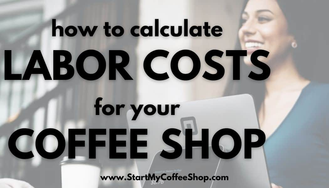 How to calculate labor costs for your coffee shop