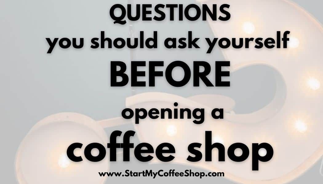 Questions you should ask yourself before opening a coffee shop.