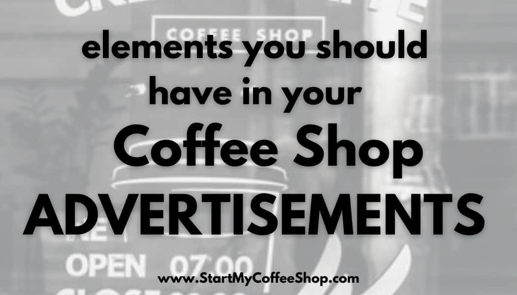Elements you should have in your coffee shop advertisements