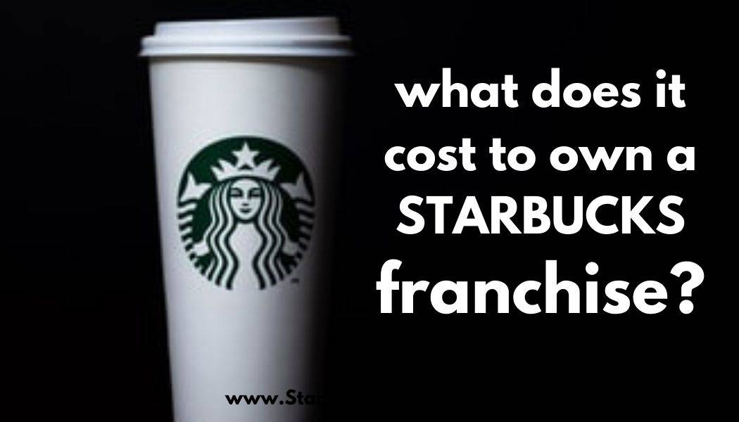 How Much Money To Open A Starbucks Franchise