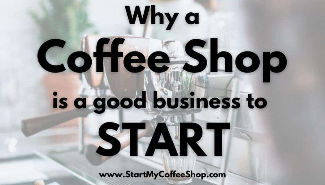 Why a Coffee Shop is a Good Business to Start