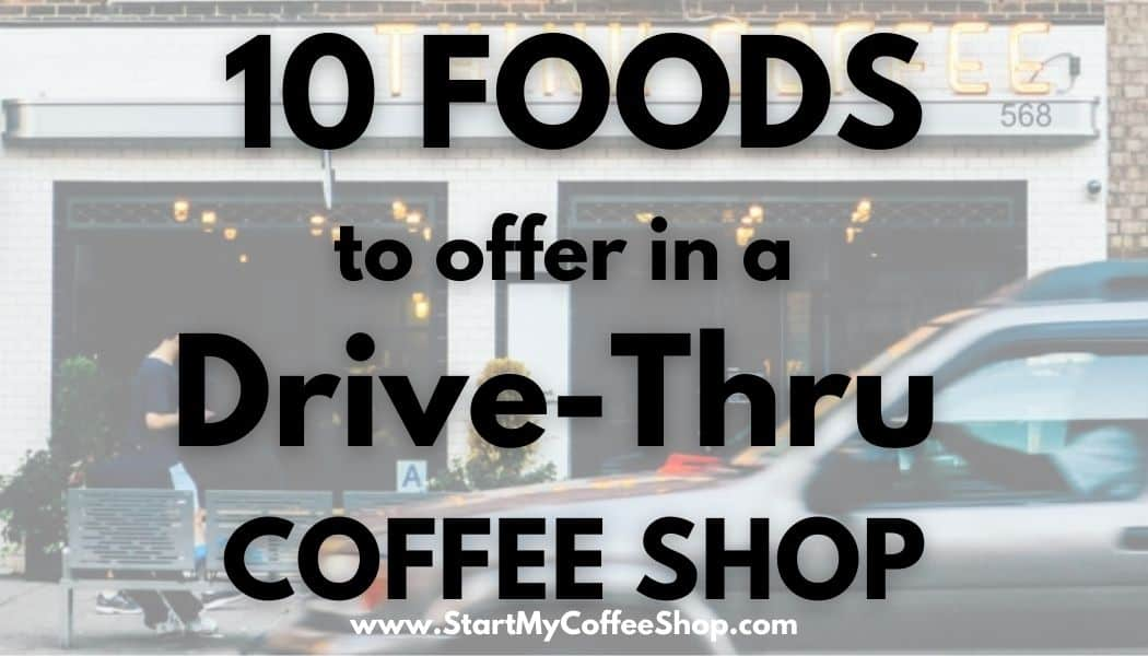 10 Foods to offer in a drive-thru coffee shop