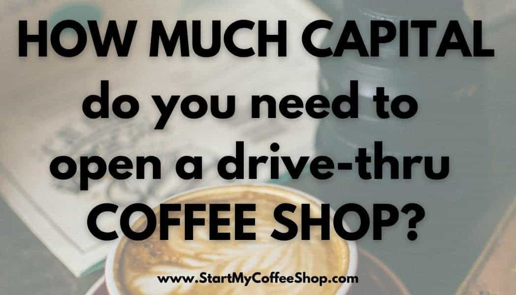 How much capital do you need to open a drive-thru coffee shop?