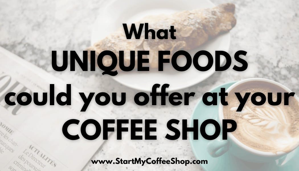 What Unique Foods Could You Offer At Your Coffee Shop?