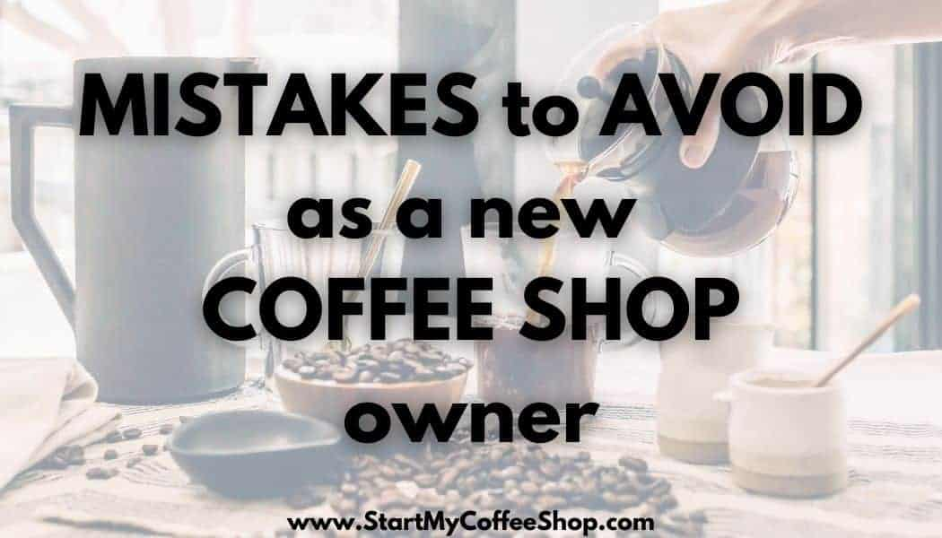 Mistakes to Avoid as a New Coffee Shop Owner