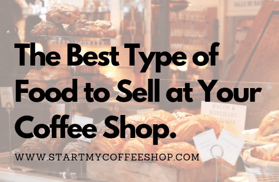The Best Type of Food to Sell at Your Coffee Shop