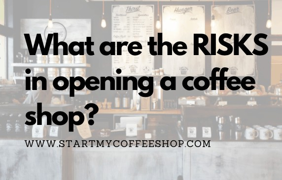 What Are The Risks In Opening A Coffee Shop