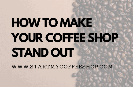 How To Make Your Coffee Shop Cafe Shop Stand Out
