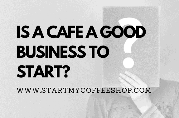 Is a Cafe a Good Business to Start?
