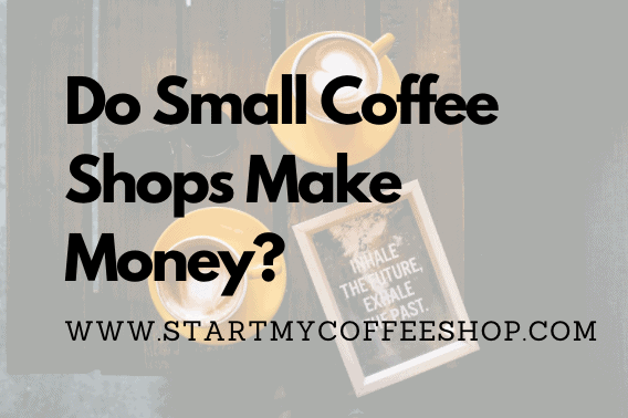 Do Small Coffee Shops Make Money?