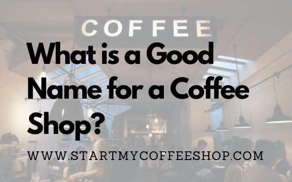 What Is a Good Name for a Coffee Shop?