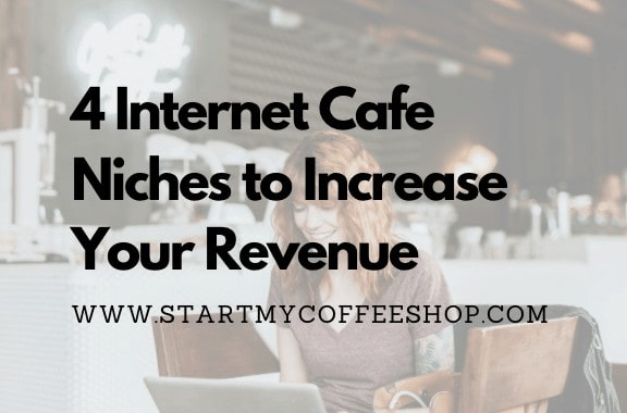 4 Internet Cafe Niches to Increase Your Revenue