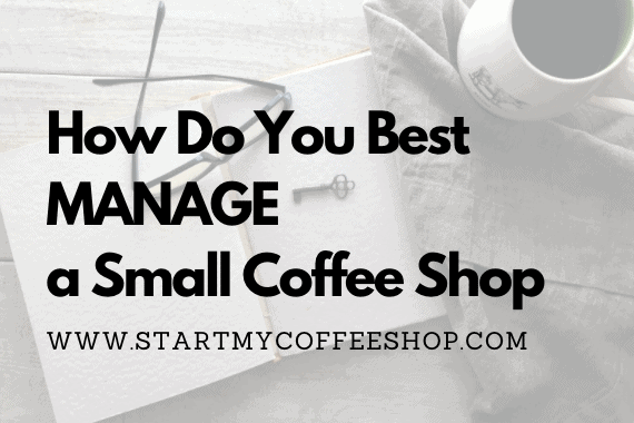 How Do You Best Manage a Small Coffee Shop