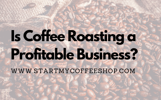 Is Coffee Roasting a Profitable Business?