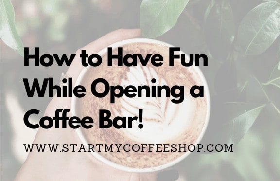 How To Have Fun While Opening A Coffee Bar