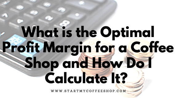 What is the Optimal Profit Margin for a Coffee Shop and How Do I Calculate It?