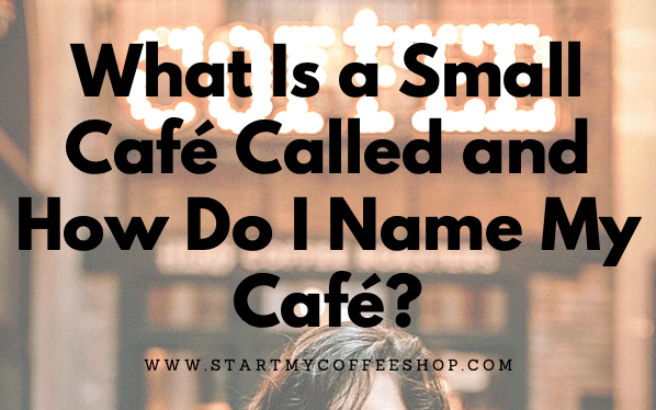 What Is a Small Café Called and How Do I Name My Café?