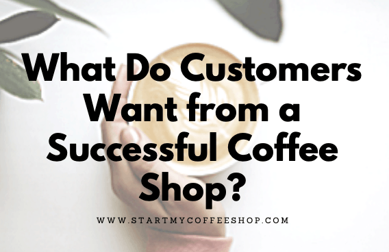 What Do Customers Want from a Successful Coffee Shop?