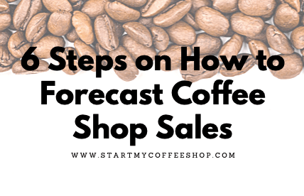 6 Steps on How to Forecast Coffee Shop Sales