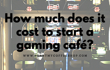 How much does it cost to start a gaming café?