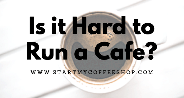 Is it Hard to Run a Cafe?