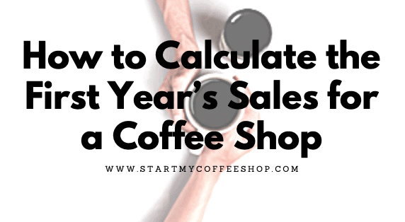 How to Calculate the First Year's Sales for a Coffee Shop
