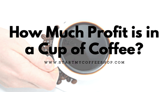 How Much Profit is in a Cup of Coffee?