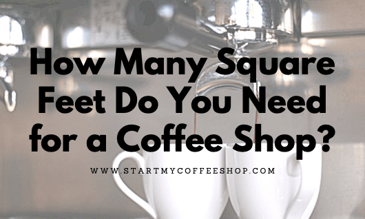 How Many Square Feet Do You Need for a Coffee Shop?