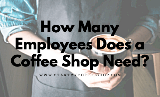 How Many Employees Does a Coffee Shop Need?