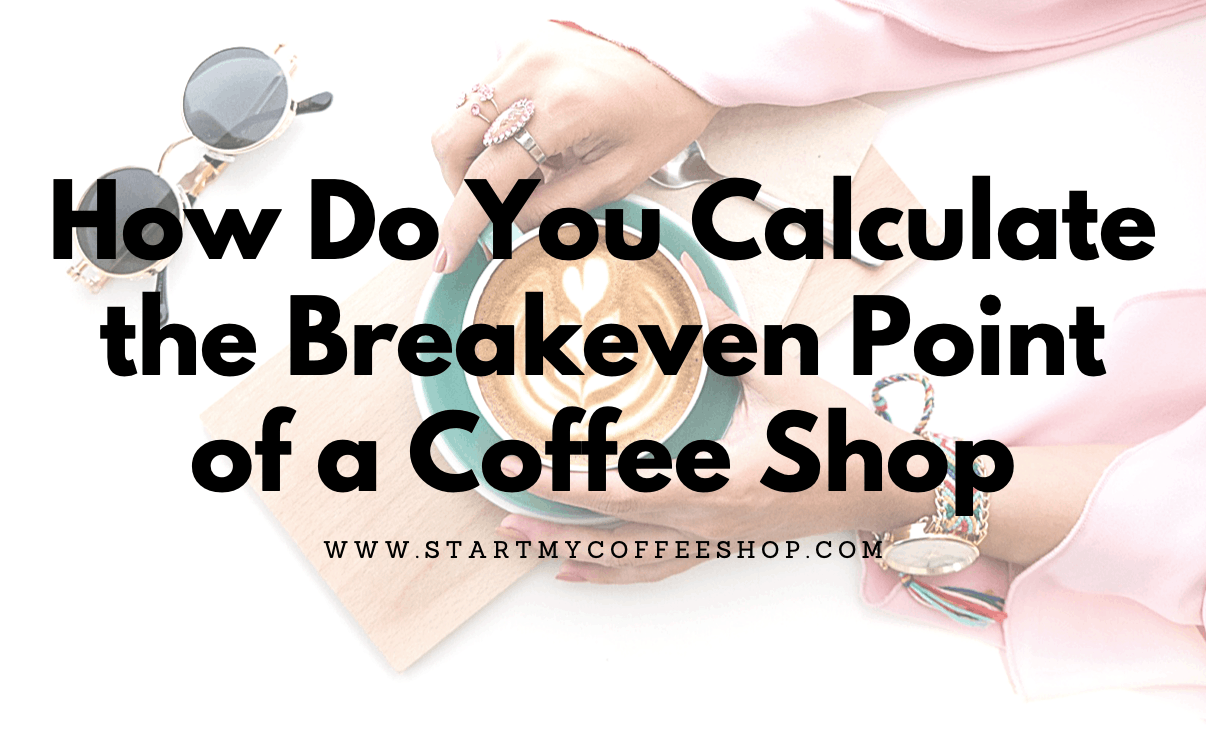 How Do You Calculate the Breakeven Point of a Coffee Shop