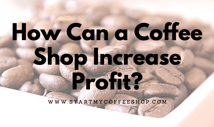 How Can a Coffee Shop Increase Profit?
