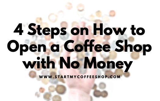 4 Steps on How to Open A Coffee Shop with No Money (Budget Planning)