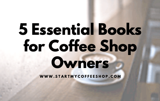 5 Essential Books for Coffee Shop Owners (and a Bonus)