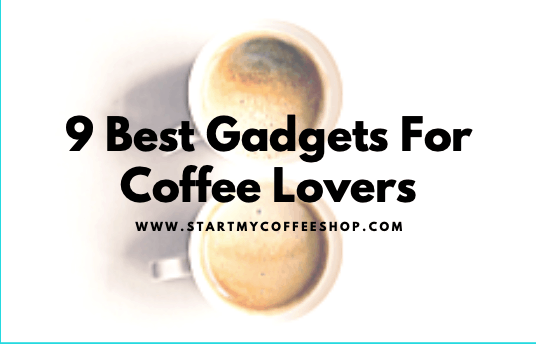 9 Best Gadgets For Coffee Lovers (No. 7 Is My Favorite)