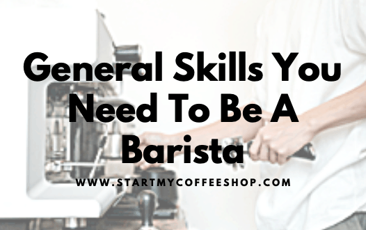 General Skills You Need To Be A Barista ( How to improve your skills )
