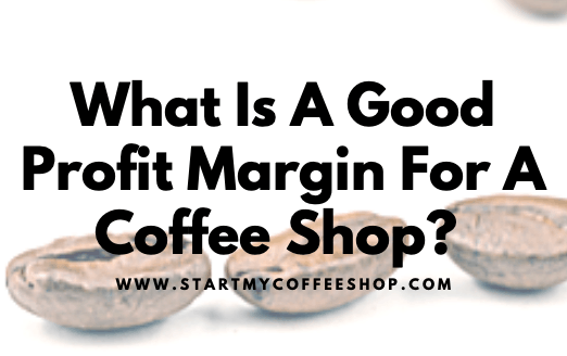 What Is a Good Profit Margin For A Coffee Shop? (Markup & Profit Guide)